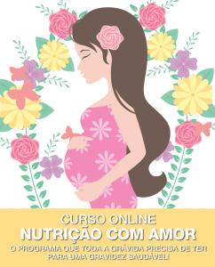 Curso Nutrição com Amor – o Programa que toda a Grávida precisa de ter para uma Gravidez Saudável!